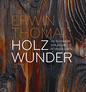 Holzwunder – das neue Buch von Erwin Thoma